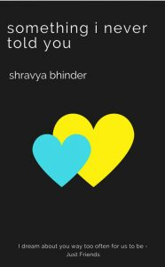 Something I Never Told You by Shravya Bhinder